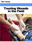 Treating Wounds in the Field (Injurie...