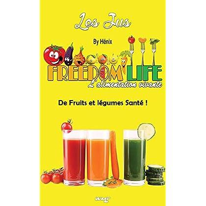 Freedom Life: le livre de recettes jus de fruits & légumes Bio