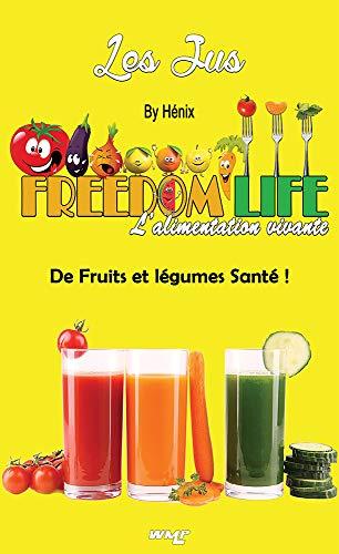 Freedom Life: le livre de recettes jus de fruits & légumes Bio par Ric Cardillo