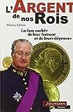 Telecharger Livres L argent de nos rois La face cachee de leur fortune et de leurs depenses (PDF,EPUB,MOBI) gratuits en Francaise