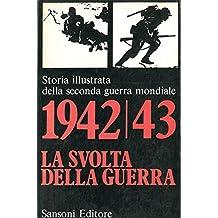 1942/43 la svolta della guerra. Storia illustrata della seconda guerra mondiale.