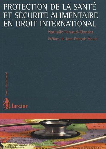 Protection de la santé et sécurité alimentaire en droit international par Nathalie Ferraud-Ciandet