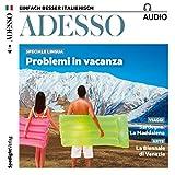 ADESSO audio - Problemi in vacanza. 8/2017: Italienisch lernen Audio - Probleme im Urlaub?