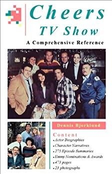 Cheers TV Show: A Comprehensive Reference by [Bjorklund, Dennis]