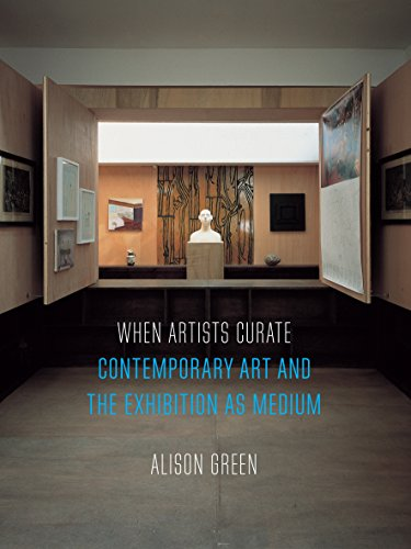 When Artists Curate: Contemporary Art and the Exhibition as Medium (Art Since the 80s) por Alison Green