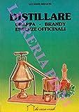 Distillare. Grappa - Brandy - Essenze officinali.