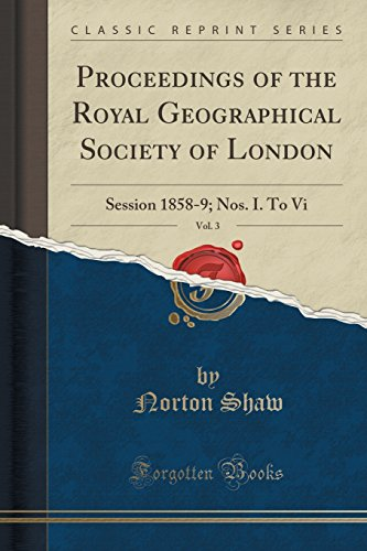 Proceedings of the Royal Geographical Society of London, Vol. 3: Session 1858-9; Nos. I. To Vi (Classic Reprint)