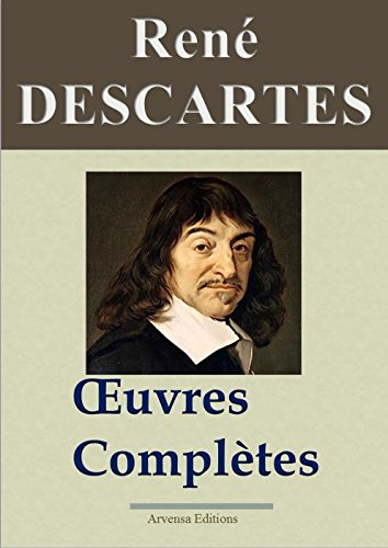 Ren Descartes : Oeuvres compltes et annexes (22 titres annots, complts et illustrs)