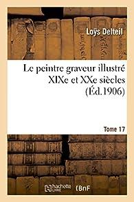 Le peintre graveur illustré . Tome 17 par Loÿs Delteil