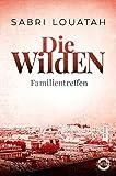 Die Wilden - Familientreffen: Roman (Die Wilden Trilogie, Band 3)