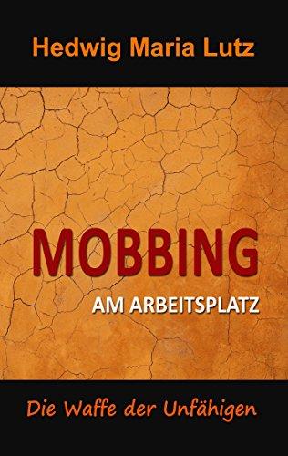 Mobbing am Arbeitsplatz: Die Waffe der Unfähigen
