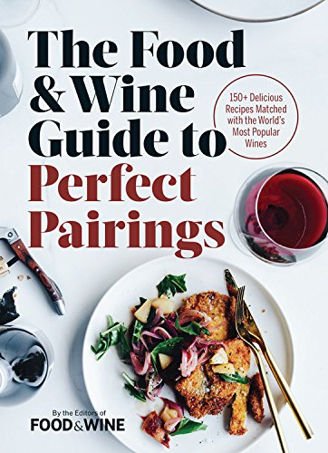 The Food & Wine Guide to Perfect Pairings: 150 Delicious Recipes Matched with the World's Most Popular Wines thumbnail