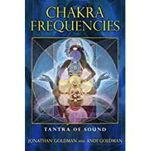 Chakra Frequencies: Tantra of Sound (English Edition)