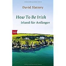 How To Be Irish: Irland für Anfänger