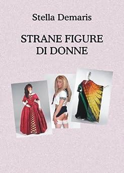 Strane Figure di Donne di [Demaris, Stella]