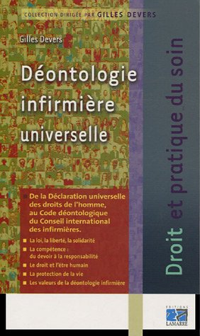 Dontologie infirmire universelle : De la Dclaration universelle de droits de l'homme au Code dontologique du Conseil international des infirmires