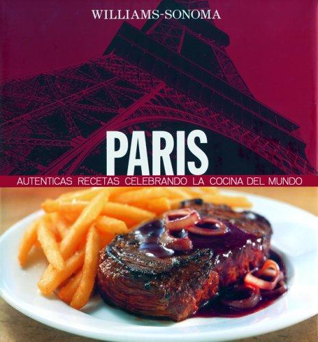 Descargar Libro Williams-Sonoma Paris: Recetas autenticas en homenaje a la cocina del mundo / Authentic recipes in honor of world cuisine de Unknown