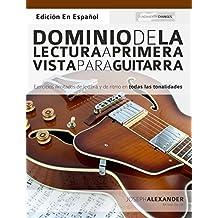 Dominio de la lectura a primera vista para guitarra: Ejercicios ilimitados de lectura y de ritmo en todas las tonalidades