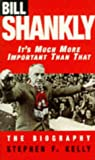 It's Much More Important Than That : Bill Shankly, The biography.
