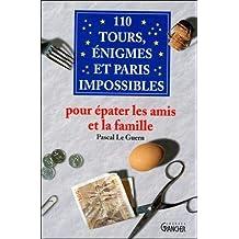 110 Tours, énigmes et paris impossibles : Pour épater les amis et la famille