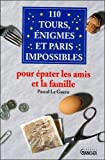 110 Tours, énigmes et paris impossibles - Pour épater les amis et la famille