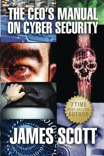 The CEO's Manual on Cyber Security by James Scott (2013-09-04)
