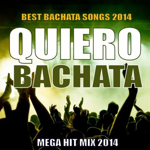 Quiero Bachata 2014 - Mega Hit...