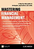 Mastering Financial Management: A step-by-step guide to strategies, applications and skills (Financial Times Series)