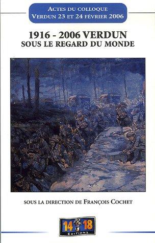 1916- 2006 Verdun sous le regard du Monde : Actes du colloque tenu à Verdun les 23 et 24 février 2006
