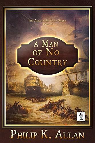 A Man of No Country (Alexander Clay Series Book 4) (English Edition) por Philip K. Allan