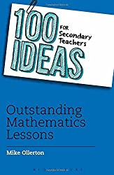 By Mike Ollerton 100 Ideas for Secondary Teachers: Outstanding Mathematics Lessons (100 Ideas for Teachers)