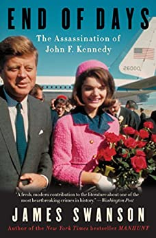 End of Days: The Assassination of John F. Kennedy by [Swanson, James L.]