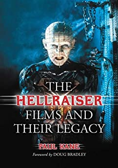 The Hellraiser Films and Their Legacy by [Kane, Paul]
