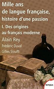 Mille ans de langue française, tome 1 : Des origines au français moderne