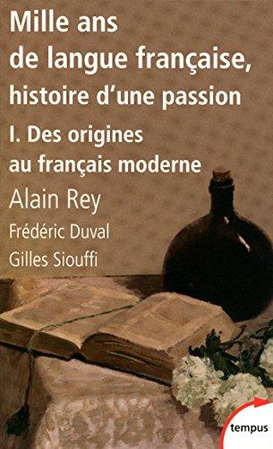 Mille ans de langue française, tome 1 : Des origines au français moderne par Frédéric Duval