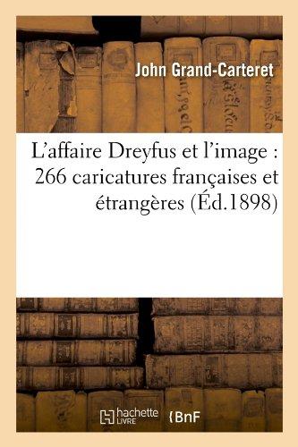 L'affaire Dreyfus et l'image : 266 caricatures françaises et étrangères (Éd.1898) par John Grand-Carteret