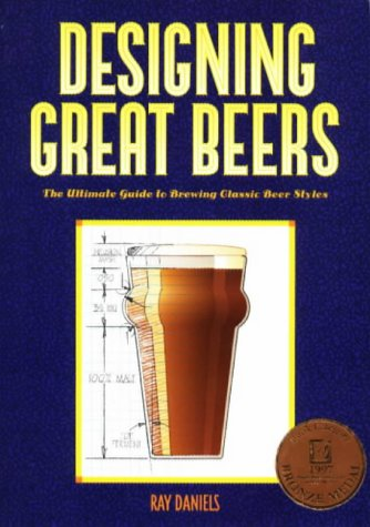 Designing Great Beers : The Ultimate Guide to Brewing Classic Beer Styles par Ray Daniels