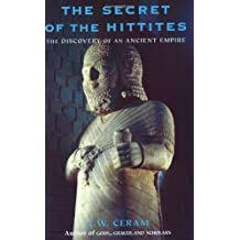 The Secret of the Hittites: The Discovery of an Ancient Europe: The Discovery of an Ancient Empire