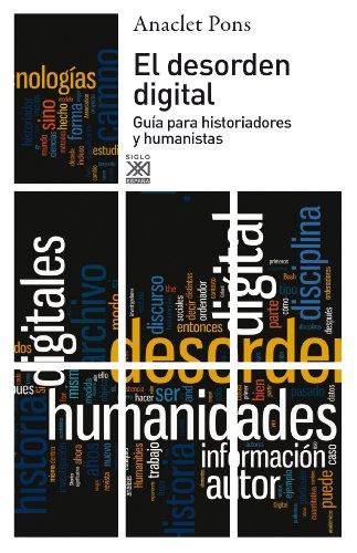 El desorden digital. Guía para historiadores y humanistas (Siglo XXI de España General)