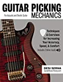 Guitar Picking Mechanics: Techniques & Exercises for Increasing Your Accuracy, Speed, & Comfort; Includes Online Audio