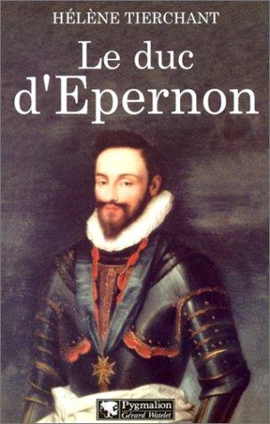 Le Duc d'Epernon par Hélène Tierchant