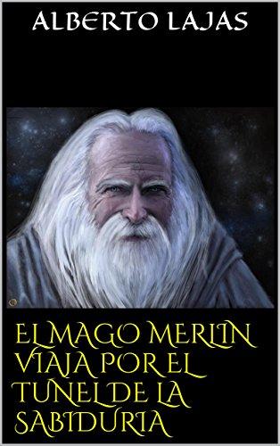 EL MAGO MERLIN VIAJA POR EL TUNEL DE LA SABIDURIA (Spanish Edition)