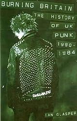 BURNING BRITAIN : The History  of UK Punk 1980-1984
