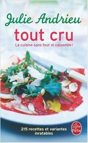 Tout cru : La cuisine sans four ni casserole ! de Julie Andrieu ( 16 avril 2008 )