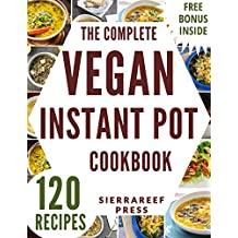 VEGAN INSTANT POT: 120 QUICK AND EASY INSTANT POT VEGAN HOMEMADE MEALS (insant pot, instant pot vegan, instant pot cookbook, pressure cooker, vegan, vegan ... cleanse, cooking) (English Edition)