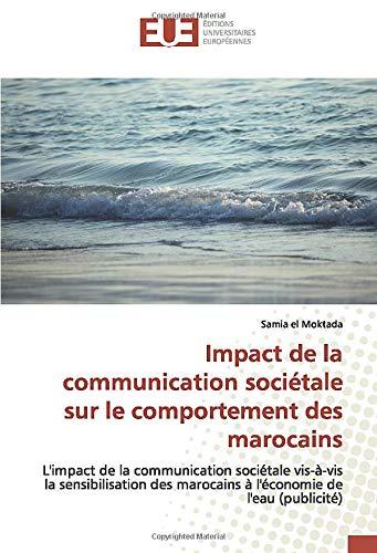 Impact de la communication sociétale sur le comportement des marocains: L'impact de la communication sociétale vis-à-vis la sensibilisation des marocains à l'économie de l'eau (publicité) par el Moktada, Samia