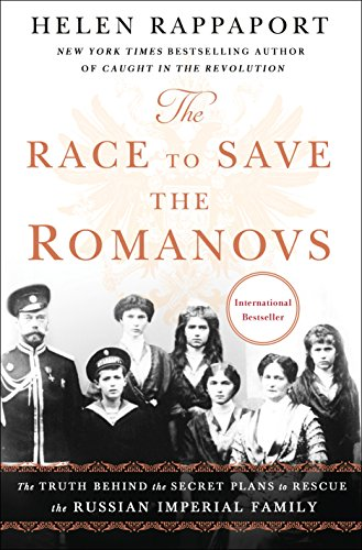 The Race to Save the Romanovs: The Truth Behind the Secret Plans to Rescue the Russian Imperial Family (International Edition)