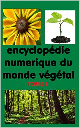 Lencyclopdie numrique du monde vgtal Tome 1