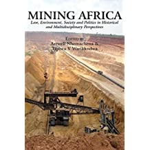 Mining Africa: Law, Environment, Society and Politics in Historical and Multidisciplinary Perspectives