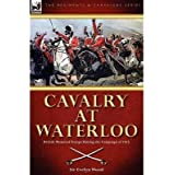[(Cavalry at Waterloo: British Mounted Troops During the Campaign of 1815)] [Author: Evelyn Wood] published on (July, 2009)